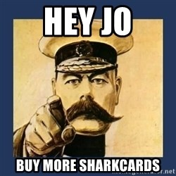 your country needs you - HEY JO BUY MORE SHARKCARDS