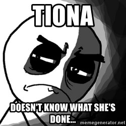 You, what have you done? (Draw) - Tiona doesn't know what she's done...