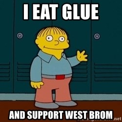 Ralph Wiggum - I eat glue  and support West Brom