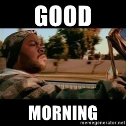Ice Cube- Today was a Good day - Good Morning