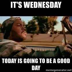 Ice Cube- Today was a Good day - It's Wednesday Today is going to be a good day