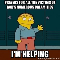 Ralph Wiggum - PrayErs for all the victims of god's numerous calamities I'm helping