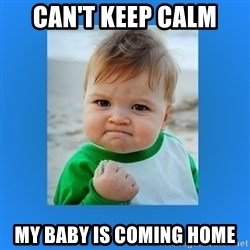yes baby 2 - CAN'T KEEP CALM MY BABY IS COMING HOME