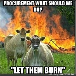 "Evil Cows - Procurement What should we do? ""let them burn"""
