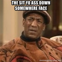 Confused Bill Cosby  - The sit yo ass down somewhere face