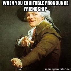 Ducreux - When you equitable pronounce friendship