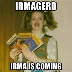 oh mer gerd - IRMAGERD IRMA IS COMING