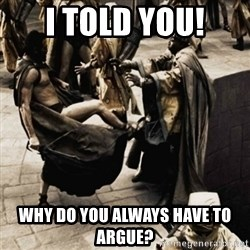 sparta kick - I told YOu! Why do you always have to argue?