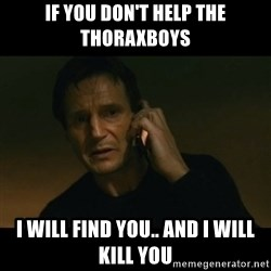 liam neeson taken - If you don't help the thoraxboys I will find you.. and i will kill you