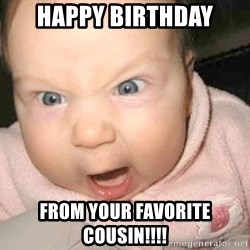Angry baby - Happy birthday From your favorite cousin!!!!
