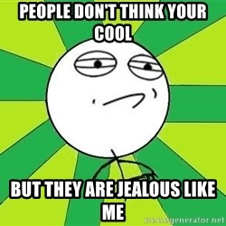 Challenge Accepted 2 - PEOPLE DON'T THINK YOUR COOL  BUT THEY ARE JEALOUS LIKE ME