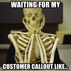 Skeleton waiting - Waiting for my Customer callout lIke...