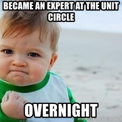 fist pump baby - Became an expert at the Unit circle overnight