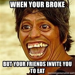 Crazy funny - When your broke but your friends invite you to eat