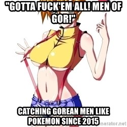 "pokemon GIRL - ""Gotta fuck'em all! men of gor!"" catching gorean men like pokemon since 2015"