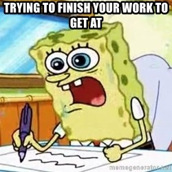Spongebob What I Learned In Boating School Is - trying to finish your work to get at