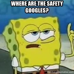 Tough Spongebob - where are the safety googles?