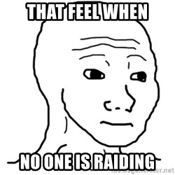 That Feel Guy - That feel when No one is raiding