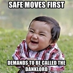 Niño Malvado - Evil Toddler - Safe moves first demands to be called the danklord