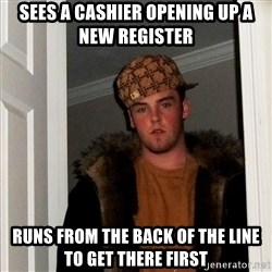 Scumbag Steve - sees a cashier opening up a       new register runs from the back of the line      to get there first