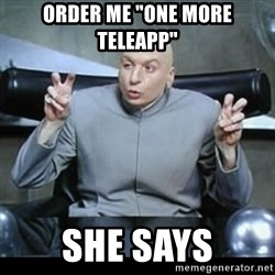 "dr. evil quotation marks - order me ""one more teleapp"" she says"