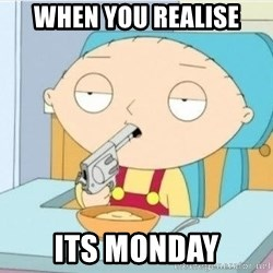 Suicide Stewie - when you realise its monday