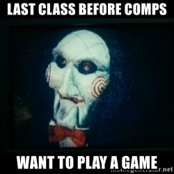 SAW - I wanna play a game - Last cLass before comPs Want to play a game