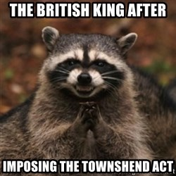 evil raccoon - the british king after IMPOSING the TOWNShEND act