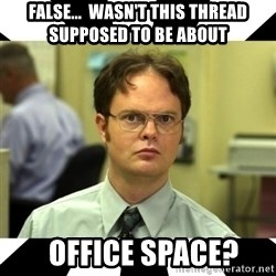 Dwight from the Office - false...  wasn't this thread supposed to be about   office space?
