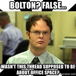 Dwight from the Office - Bolton? False... wasn't this thread supposed to be about office space?