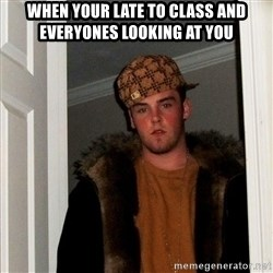 Scumbag Steve - When your late to class and everyones looking at you