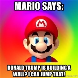 Mario Says - Mario says: Donald Trump is Building a wall? I can jump that!