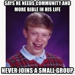 nerdy kid lolz - Says he needs community and More Bible in his life Never joins a small group