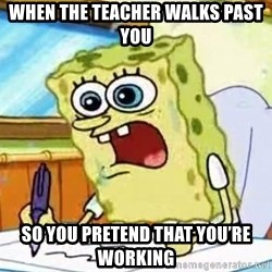 Spongebob What I Learned In Boating School Is - When the teacher walks past you  So you preTend That you're workinG