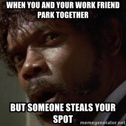Angry Samuel L Jackson - When you and yoUr work friend park together But someone steals your spot