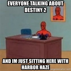 and im just sitting here masterbating - Everyone Talking about Destiny 2 And im just sitting here with harbor haze
