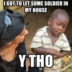 Skeptical african kid  - I got to let some soldier in my house y tho