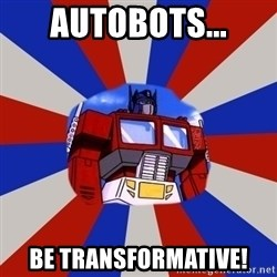 Optimus Prime - Autobots... be transformative!