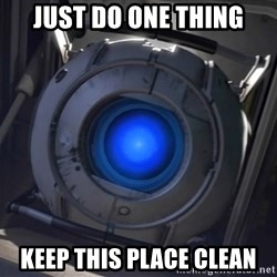 Portal Wheatley - Just do one thing keep this place clean