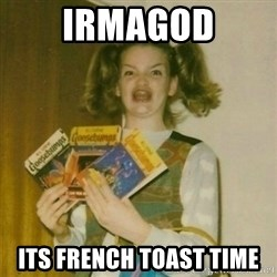 oh mer gerd - Irmagod Its french toast time