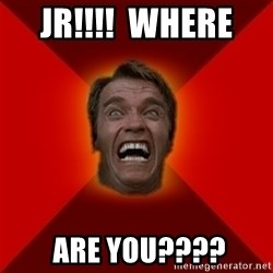 Angry Arnold - Jr!!!!  Where   Are You????