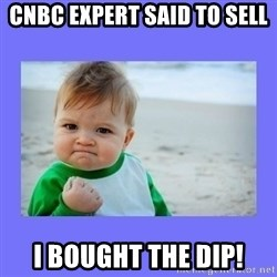Baby fist - CNBC expert said to Sell I bought the dip!