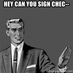 Correction Guy - hey can you sign chec--