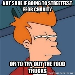 Not sure if troll - Not sure if going to streetfest ffor charity Or to try out the food truCks