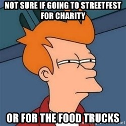 Not sure if troll - Not sure if going to streetfest for charity Or for the food trucks