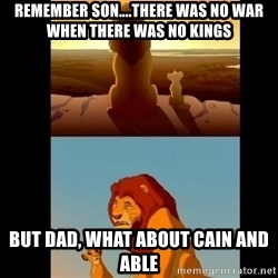 Lion King Shadowy Place - REMEMBER SON....THERE WAS NO WAR WHEN THERE WAS NO KINGS BUT DAD, WHAT ABOUT CAIN AND ABLE