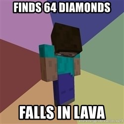 Depressed Minecraft Guy - finds 64 diamonds falls in lava