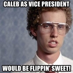 Napoleon Dynamite - Caleb as vice president would be flippin' sweet!