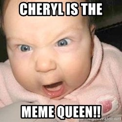 Angry baby - Cheryl is the Meme queen!!