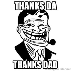 Troll Dad - Thanks da THANKS DAD